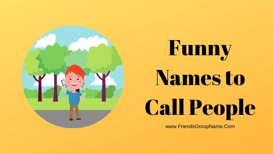 Funny Names to Call People